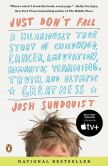 Book Cover Image. Title: Just Don't Fall:  A Hilariously True Story of Childhood, Cancer, Amputation, Romantic Yearning, Truth, and Olympic Greatness, Author: Josh Sundquist
