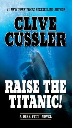 Raise the Titanic! (Dirk Pitt Series #3)