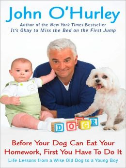 Before Your Dog Can Eat Your Homework, First You Have to DoIt: Life Lessons from a Wise Old Dog to a Young Boy