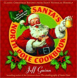 Santa's North Pole Cookbook: Classic Christmas Recipes from Saint Nicholas Himself