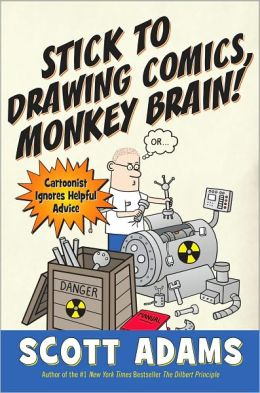 Stick to Drawing Comics, Monkey Brain!: Cartoonist Explains Cloning, Blouse Monsters, Voting Machines, Romance, Monkey Gods, How to Avoid Being Mistaken for a Rodent, and More