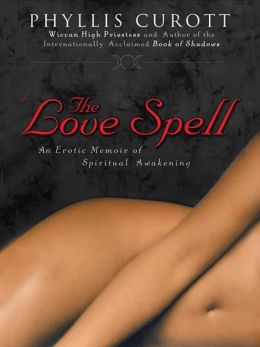 The Love Spell: An Erotic Memoir of Spiritual Awakening
