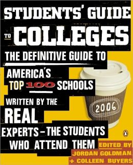 Students' Guide to Colleges: The Definitive Guide to America's Top 100 Schools Written by the Real Experts--the Students Who Attend Them