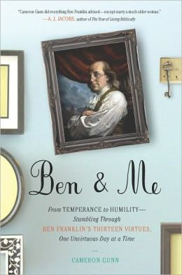 Ben & Me: From Temperance to Humility--Stumbling Through Ben Franklin's Thirteen Virtues,O ne Unvirtuous Day at a Time
