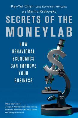 Secrets of the Moneylab: How Behavioral Economics Can Improve Your Business