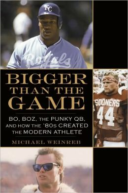 Bigger Than the Game: Bo, Boz, the Punky QB, and How the '80s Created the Celebrity Athlete