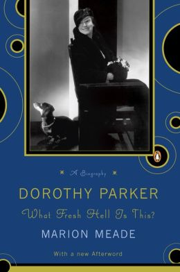 Dorothy Parker: What Fresh Hell Is This?