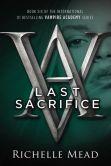 Book Cover Image. Title: Last Sacrifice (Vampire Academy Series #6), Author: Richelle Mead