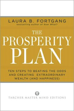 The Prosperity Plan: Ten Steps to Beating the Odds and Discovering Greater Wealth and Happiness ThanYou Ever Thought Possible