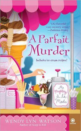 A Parfait Murder (Mystery a la Mode Series #3)