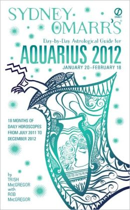 Sydney Omarr's Day-by-Day Astrological Guide for the Year 2012: Aquarius