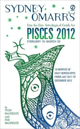 Sydney Omarr's Day-by-Day Astrological Guide for the Year 2012: Pisces