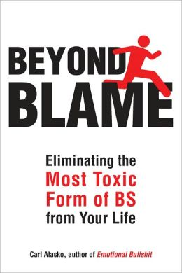 Beyond Blame: Freeing Yourself from the Most Toxic Form of Emotional Bullsh*t