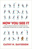 Cathy N. Davidson - Now You See It: How the Brain Science of Attention Will Transform the Way We Live, Work, and Learn