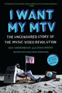 I Want My MTV: The Uncensored Story of the Music Video Revolution