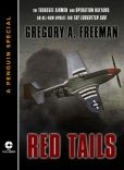 Gregory A. Freeman - Red Tails: The Tuskegee Airmen and Operation Halyard:An All-New Update for The Forgotten 500:A Penguin eSpecial from NAL Caliber