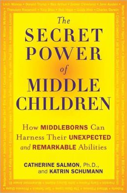 The Secret Power of Middle Children: How Middleborns Can Harness Their Unexpected and Remarkable Abilities