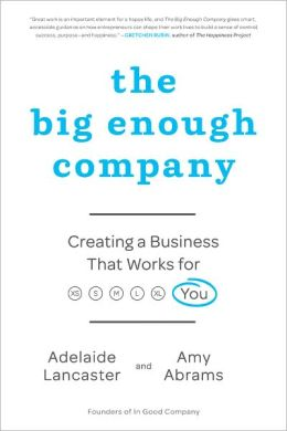 The Big Enough Company: How Women Can Build Great Businesses and Happier Lives
