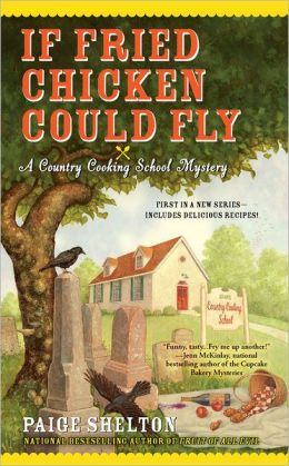 If Fried Chicken Could Fly (Country Cooking School Mystery Series #1)