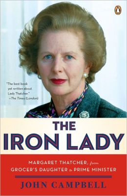 The Iron Lady: Margaret Thatcher, from Grocer's Daughter to Prime Minister