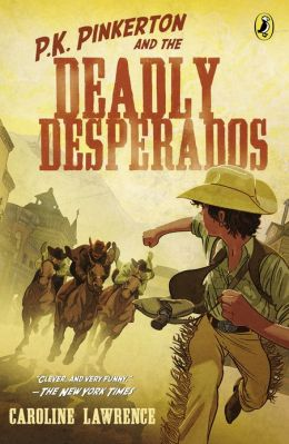 P.K. Pinkerton and the Deadly Desperados (P.K. Pinkerton Series #1)