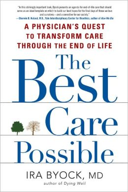 The Best Care Possible: A Physician's Quest to Transform Care through the End of Life
