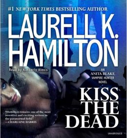Kiss the Dead (Anita Blake Vampire Hunter Series #21)