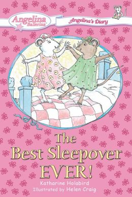 The Best Sleepover Ever! (Angelina Ballerina's Diary Series #1)