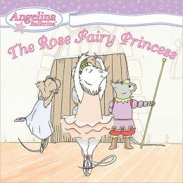 The Rose Fairy Princess (Angelina Ballerina Series)