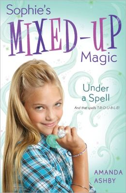 Sophie's Mixed-Up Magic: Under a Spell: Book 2