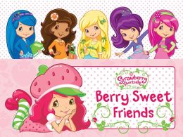 Berry Sweet Friends (Strawberry Shortcake Series)