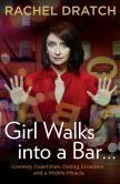 Rachel Dratch - Girl Walks into a Bar . . .: Comedy Calamities, Dating Disasters, and a Midlife Miracle
