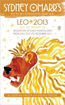 Sydney Omarr's Day-by-Day Astrological Guide for the Year 2013: Leo