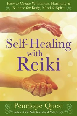 Self-Healing with Reiki: How to Create Wholeness, Harmony & Balance for Body, Mind &Spirit