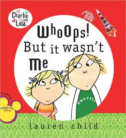 Whoops! But It Wasn't Me (Charlie and Lola Series)