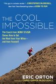 "Book Cover Image. Title: The Cool Impossible:  The Coach from ""Born to Run"" Shows How to Get the Most fromYour Miles-And FromYourself, Author: Eric Orton"