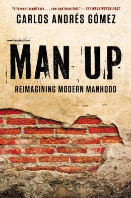 Man Up: Reimagining Modern Manhood