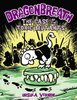 The Case of the Toxic Mutants (Dragonbreath Series #9)