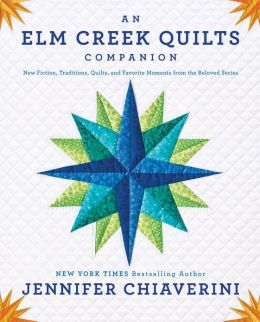 An Elm Creek Quilts Companion: New Fiction, Traditions, Quilts, and Favorite Moments from the Beloved Series