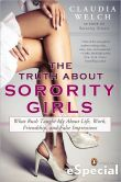 Book Cover Image. Title: The Truth About Sorority Girls:  What Rush Taught Me About Life, Work, Friendship, and FalseImpressions, Author: Claudia Welch