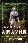 Book Cover Image. Title: Walking the Amazon:  860 Days. One Step at a Time., Author: Ed Stafford