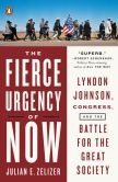 Book Cover Image. Title: The Fierce Urgency of Now:  Lyndon Johnson, Congress, and the Battle for the Great Society, Author: Julian E. Zelizer