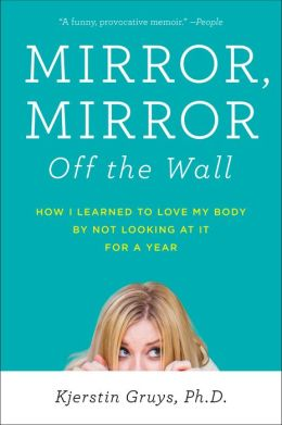 Mirror, Mirror Off the Wall: How I Learned to Love My Body by Not Looking at It for a Year