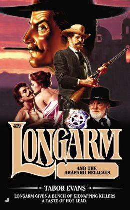 Longarm and the Arapaho Hellcats (Longarm Series #419)