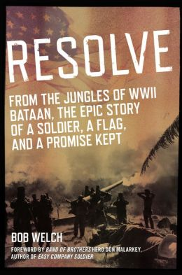 Resolve: From the Jungles of WW II Bataan, the Epic Story of a Soldier, a Flag, and a Promise Kept