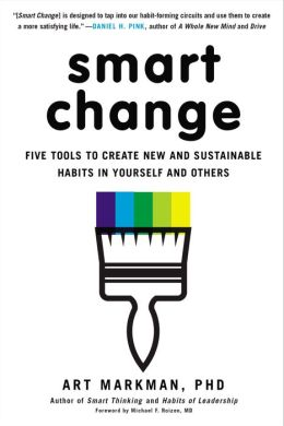 Smart Change: Five Tools to Create New and Sustainable Habits in Yourselfand Others
