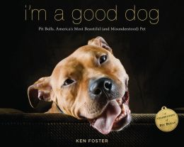 I'm a Good Dog: Pit Bulls, America's Most Beautiful (and Misunderstood) Pet (PagePerfect NOOK Book)