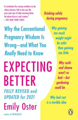Expecting Better: Why the Conventional Pregnancy Wisdom Is Wrong - and What You Really Need to Know