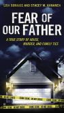 Book Cover Image. Title: Fear of Our Father:  The True Story of Abuse, Murder, and Family Ties, Author: Stacey Kananen