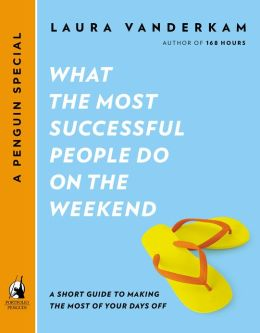 What the Most Successful People Do on the Weekend: A Short Guide to Making the Most of Your Days Off (A Penguin Special from Portfolio)